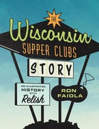 The Wisconsin Supper Clubs Story